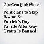 Politicians to Skip Boston St. Patrick's Day Parade After Gay Group Is Banned | Liam Stack