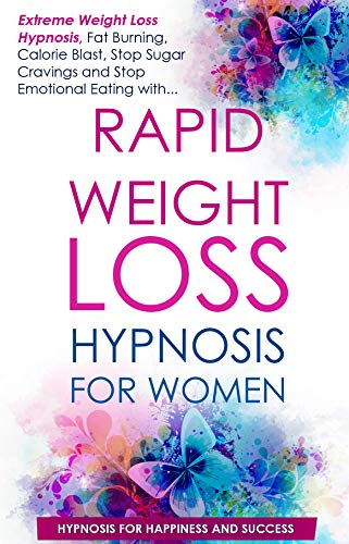 Rapid Weight Loss Hypnosis for Women: Extreme Weight Loss Hypnosis, Fat Burning, Calorie Blast, Stop Sugar Cravings and Stop Emotional Eating