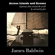 Across Islands and Oceans: A Journey Alone Around the World By Sail and By Foot Audiobook by James Baldwin Narrated by Spencer King
