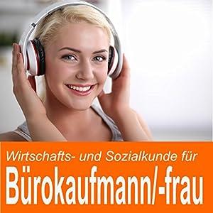Wirtschafts- und Sozialkunde für Bürokaufmann / Bürokauffrau Hörbuch
