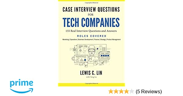 Case interview questions for tech companies 155 real interview case interview questions for tech companies 155 real interview questions and answers lewis c lin teng lu 9780998120416 amazon books thecheapjerseys Choice Image