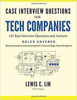 Case Interview Questions For Tech Companies: 155 Real Interview Questions  And Answers: Lewis C. Lin, Teng Lu: 9780998120416: Amazon.com: Books  Interview Questions