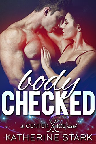 Center Ice - Body Checked: A Bad Boy Hockey Romance (Center Ice Book 1)
