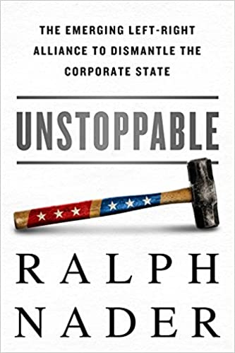 Unstoppable: The Emerging Left-Right Alliance to Dismantle ...