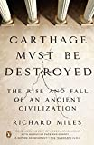 """""""Carthage Must Be Destroyed The Rise and Fall of an Ancient Civilization"""" av Richard Miles"""