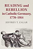 "Jeffrey T. Zalar, ""Reading and Rebellion in Catholic Germany, 1770-1914"" (Cambridge UP, 2019)"