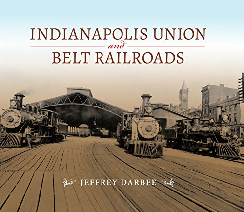 Indianapolis Union and Belt Railroads (Railroads Past and (Indiana Belt)