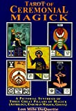 Tarot of Ceremonial Magick: A Pictorial Synthesis of Three Great Pillars of Magick : Enochian, Goetia, Astrology
