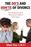 The Do's and Don'ts of Divorce How to Keep Your Sanity, Protect Your Children and Live in Peace, Dilyse Diaz, 1626207976