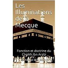 Les Illuminations  de la Mecque: Fonction et  doctrine du Cheikh Ibn Arabi (French Edition)