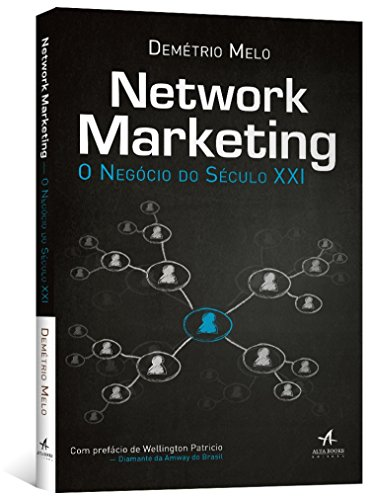 Network Marketing. O Negócio do Século XXI