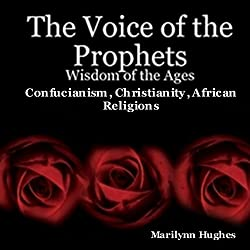 The Voice of the Prophets: Wisdom of the Ages, Confucianism, Christianity, African Religions