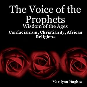 The Voice of the Prophets: Wisdom of the Ages, Confucianism, Christianity, African Religions Audiobook