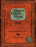 Scary, Gross and Weird Stories from the Bible: Bloody Tent Pegs, Disembodied Fingers, and Suicidal Pigs...the Truths Buried in the Bizzare