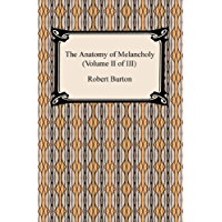 The Anatomy of Melancholy (Volume II of III) (English Edition)