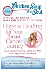 Chicken Soup for the Soul: Hope & Healing for Your Breast Cancer Journey: Surviving and Thriving During and After Your Diagnosis and Treatment Paperback