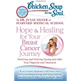 Chicken Soup for the Soul: Hope & Healing for Your Breast Cancer Journey: Surviving and Thriving During and After Your Diagno