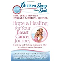 Chicken Soup for the Soul: Hope & Healing for Your Breast Cancer Journey: Surviving...