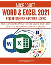 MICROSOFT WORD & EXCEL 2021 FOR BEGINNERS & POWER USERS: The Concise Microsoft Office Word and Excel 2021 A-Z Mastery Guide for All Users