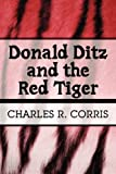 Donald Ditz and the Red Tiger, Charles R. Corris, 1451221932