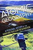 "Melvin R. Adams, ""Atomic Geography: A Personal History of the Hanford Nuclear Reservation"" (Washington State University Press, 2016)"