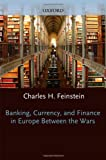 Banking, Currency, and Finance in Europe Between the Wars, , 0198288034