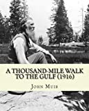 A Thousand-Mile Walk To The Gulf (1916).  By: John Muir,  EDITED By: William Frederic Bade: Illustrated