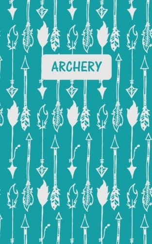 Archery: Score Keeping Small Teal Notebook for Target Shooting, Practice Record, Competitions, Notes, Rounds, Distance