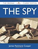 The Spy - the Original Classic Edition, James Fenimore Cooper, 1486150160