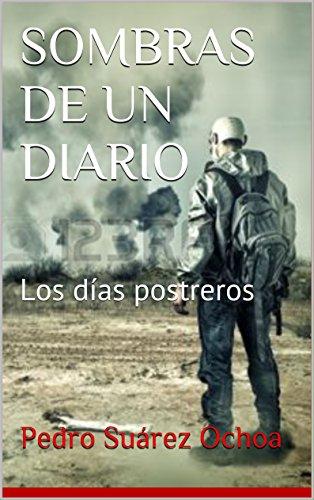 Descargar Libro Sombras De Un Diario: Los Días Postreros Pedro Suárez Ochoa