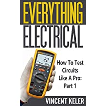 Everything Electrical: How To Test Circuits Like A Pro: Part 1 (Revised Edition 8/29/2017)