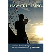 Hawaiki Rising: Hokule'a, Nainoa Thompson and the Hawaiian Renaissance
