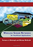 Wireless Sensor Networks for Healthcare Applications, Terrance J. Dishongh and Michael E. McGrath, 1596933054