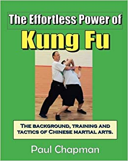 The Effortless Power of Kung Fu: A beginners introduction to the real power of kung fu. The background, training and tactics of Chinese martial arts.: Volume 1