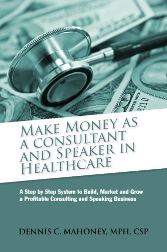 Best-selling Make Money Consultant And Speaker Healthcare: create your own healthcare consulting practice