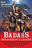 img - for Badass: The Birth of a Legend: Spine-Crushing Tales of the Most Merciless Gods, Monsters, Heroes, Villains, and Mythical Creatures Ever Envisioned (Badass Series) book / textbook / text book
