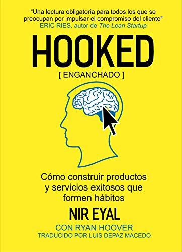 Enganchado (Hooked): Cómo construir productos de formación de hábito por Nir Eyal