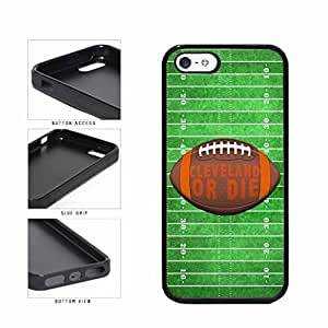 Cleveland or Die Football Field TPU RUBBER SILICONE Phone Case Back Cover Apple iPhone 5 5s
