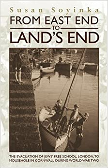 Book From East End to Land's End: The Evacuation of Jews' Free School, London, to Mousehole in Cornwall During World War Two