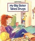 My Big Sister Takes Drugs