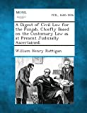 A Digest of Civil Law for the Punjab, Chiefly Based on the Customary Law As at Present Judicially Ascertained, William Henry Rattigan, 1287359515