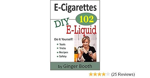 Amazon e cigarettes 102 diy e liquid e cigarettes 101 ebook amazon e cigarettes 102 diy e liquid e cigarettes 101 ebook ginger booth kindle store solutioingenieria Images