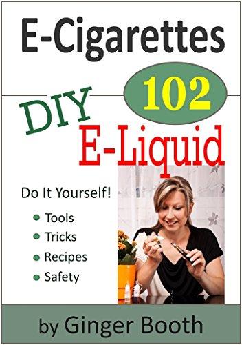 E Cigarettes 102 DIY E Liquid 101 ebook