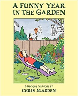 A Funny Year In The Garden Gardening Cartoons By Chris Madden Madden Chris 9780954855123 Amazon Com Books