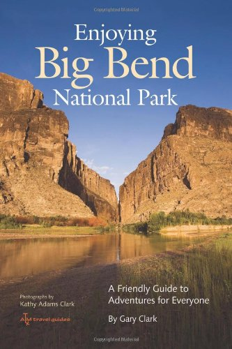 Enjoying Big Bend National Park: A Friendly Guide to Adventures for Everyone (W.L. Moody, Jr., Natural History (Paperback))