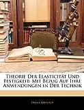 Theorie Der Elasticität Und Festigkeit: Mit Bezug Auf Ihre Anwendungen in Der Technik, Franz Grashof, 1143114884