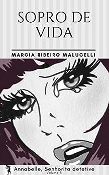 Sopro de vida (Coleção Annabelle, Senhorita detetive Livro 3) (Portuguese Edition) by [Malucelli, Marcia Ribeiro]