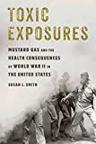 Toxic Exposures: Mustard Gas and the Health Consequences of World War II in the United States (Critical Issues in Health and Medicine)
