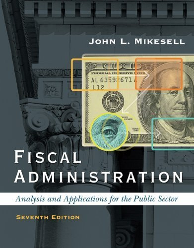 Fiscal Administration: Analysis and Applications for the Public Sector, 7th Edition by John L. Mikesell (2006-05-16)