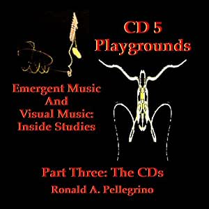 Emergent Music And Visual Music:  Inside Studies, CD 5 - Playgrounds